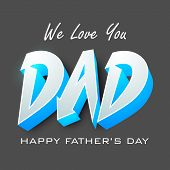 Happy Fathers Day flyer, banner or poster with 3D text we love you Dad on grey background. poster
