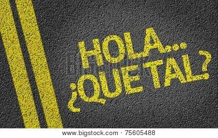 Hola, Que Tal? written on the road (in spanish)