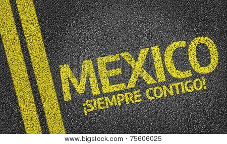 Mexico, Siempre Contigo! written on the road, always with you