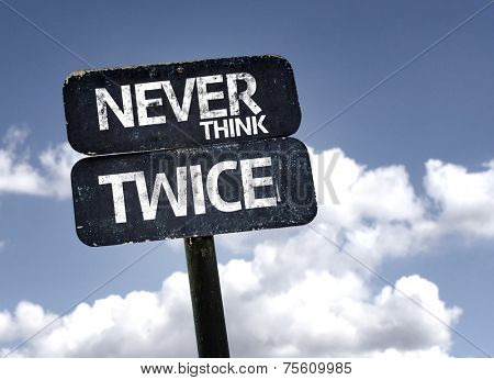 Never Think Twice sign with clouds and sky background