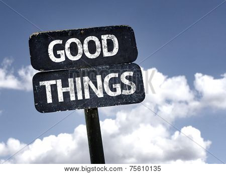 Good Things sign with clouds and sky background