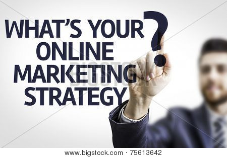Business man pointing to transparent board with text: What's your Online Marketing Strategy?