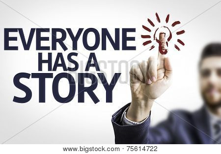 Business man pointing to transparent board with text: Everyone Has a Story