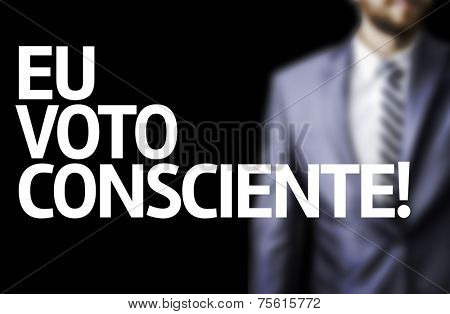 I Vote Conscientiously (In Portuguese) written on a board with a business man on background