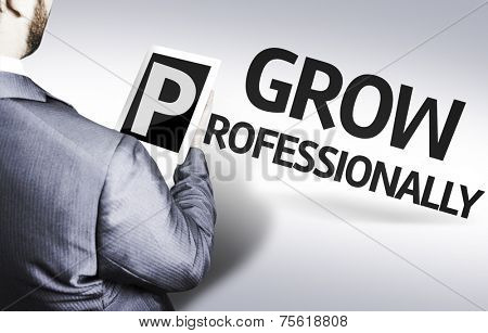 Business man with the text Grow Professionally in a concept image