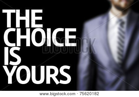 Business man with the text The Choice is Yours in a concept image
