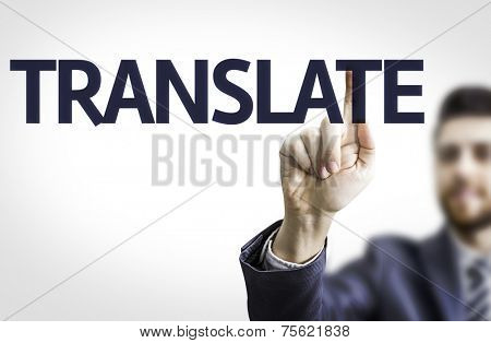 Business man pointing to transparent board with text: Translate