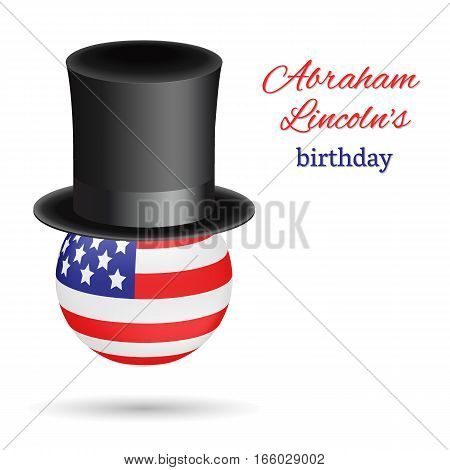Abraham Lincoln's birthday vector background. Presidential Black top hat worn by the American flag in the shape of a ball. Usable for design greeting card, banner, invitation, poster.