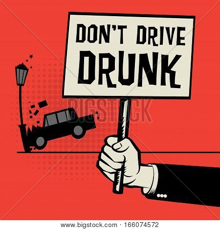 Poster in hand business concept with car crash and text Don't Drive Drunk vector illustration