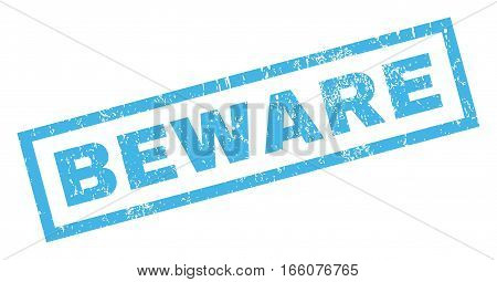 Beware text rubber seal stamp watermark. Caption inside rectangular shape with grunge design and dust texture. Inclined vector blue ink emblem on a white background.