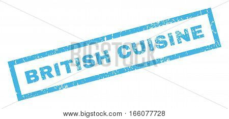 British Cuisine text rubber seal stamp watermark. Caption inside rectangular banner with grunge design and scratched texture. Inclined vector blue ink sign on a white background.