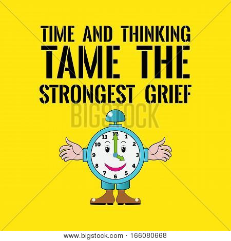 Motivational Quote. Time And Thinking Tame The Strongest Grief. Kids Toy Alarm Clock.