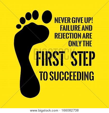 Motivational Quote. Never Give Up! Failure And Rejection Are Only The First Step To Succeeding.