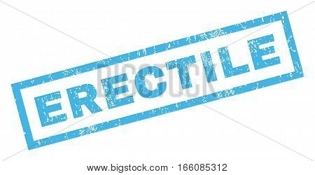 Erectile text rubber seal stamp watermark. Tag inside rectangular banner with grunge design and scratched texture. Inclined vector blue ink emblem on a white background.