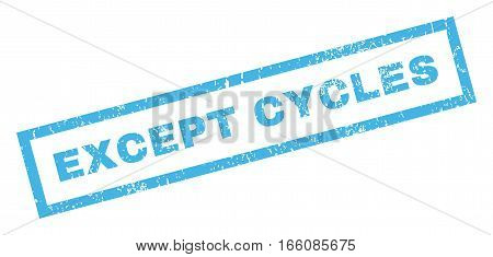 Except Cycles text rubber seal stamp watermark. Caption inside rectangular shape with grunge design and unclean texture. Inclined vector blue ink sticker on a white background.