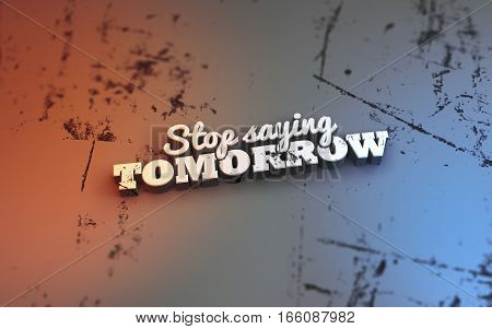 Stop saying tomorrow. 3D Motivational Quote poster
