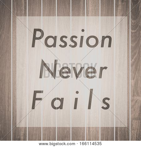 Passion never fails Inspiration quote for card and motivational poster
