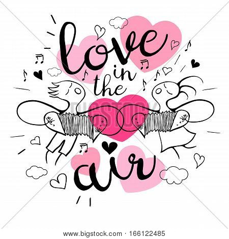 Love in the air. Romantic love lettering. Postcard, boy, girl, couple, song, notes, music, hearts, graphic design lettering element. Hand drawn, sketch style, valentine's day romantic postcard.