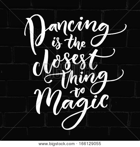 Dancing is the closest thing to magic. Inspirational quote about dance. Typography poster for dancing classes, ballroom and floor craft. Dancer t-shirt design.