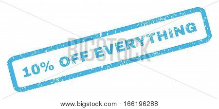 10 Percent Off Everything text rubber seal stamp watermark. Caption inside rectangular shape with grunge design and dust texture. Inclined vector blue ink sign on a white background.