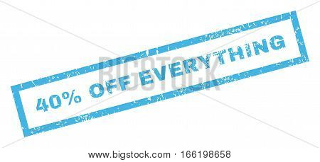 40 Percent Off Everything text rubber seal stamp watermark. Caption inside rectangular banner with grunge design and scratched texture. Inclined vector blue ink sticker on a white background.