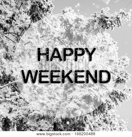 Happy weekend words on winter background in black and white