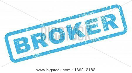 Broker text rubber seal stamp watermark. Caption inside rectangular shape with grunge design and unclean texture. Inclined vector blue ink sticker on a white background.