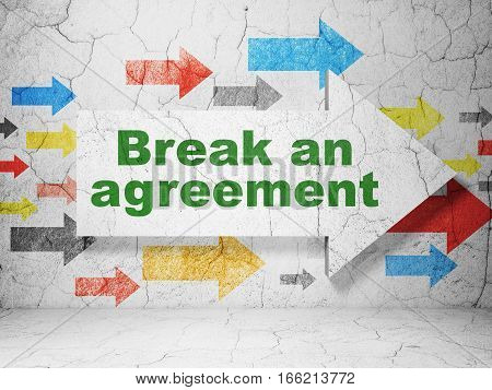 Law concept:  arrow with Break An Agreement on grunge textured concrete wall background, 3D rendering