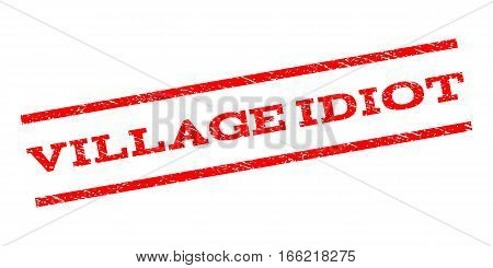 Village Idiot watermark stamp. Text caption between parallel lines with grunge design style. Rubber seal stamp with dirty texture. Vector red color ink imprint on a white background.