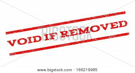 Void If Removed watermark stamp. Text tag between parallel lines with grunge design style. Rubber seal stamp with dust texture. Vector red color ink imprint on a white background.