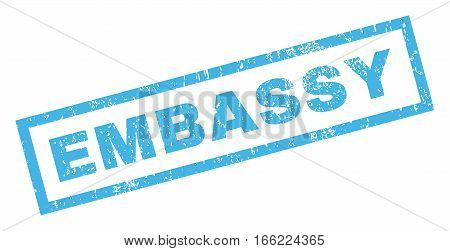 Embassy text rubber seal stamp watermark. Caption inside rectangular shape with grunge design and scratched texture. Inclined vector blue ink sign on a white background.