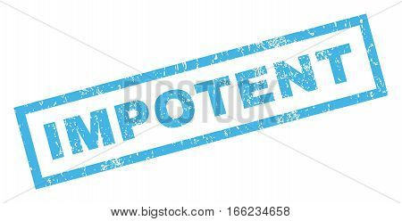 Impotent text rubber seal stamp watermark. Tag inside rectangular shape with grunge design and dust texture. Inclined vector blue ink emblem on a white background.