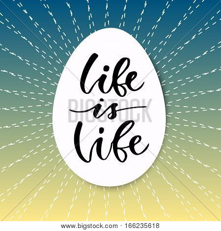 Hand drawn vector lettering. Life is Life. Motivational modern calligraphy. Inspirational phrase for poster.