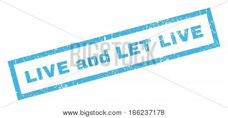 Live and Let Live text rubber seal stamp watermark. Caption inside rectangular banner with grunge design and scratched texture. Inclined vector blue ink emblem on a white background.