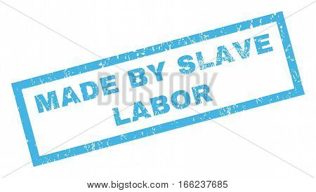 Made By Slave Labor text rubber seal stamp watermark. Tag inside rectangular shape with grunge design and dirty texture. Inclined vector blue ink sign on a white background.