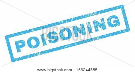 Poisoning text rubber seal stamp watermark. Caption inside rectangular shape with grunge design and dust texture. Inclined vector blue ink sticker on a white background.