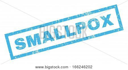Smallpox text rubber seal stamp watermark. Caption inside rectangular banner with grunge design and scratched texture. Inclined vector blue ink sign on a white background.