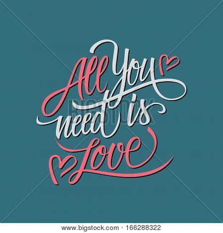All you need is Love calligraphic lettering design card template. Creative typography for romantic greetings. Vector illustration.