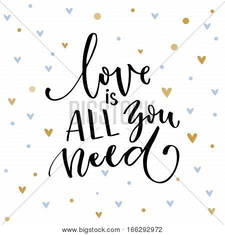 Love is all you need. Inspirational quote about love. Typography card with black words and golden hearts at white background.