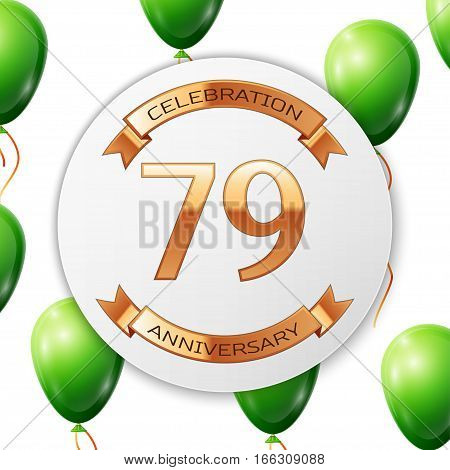 Golden number seventy nine years anniversary celebration on white circle paper banner with gold ribbon. Realistic green balloons with ribbon on white background. Vector illustration.