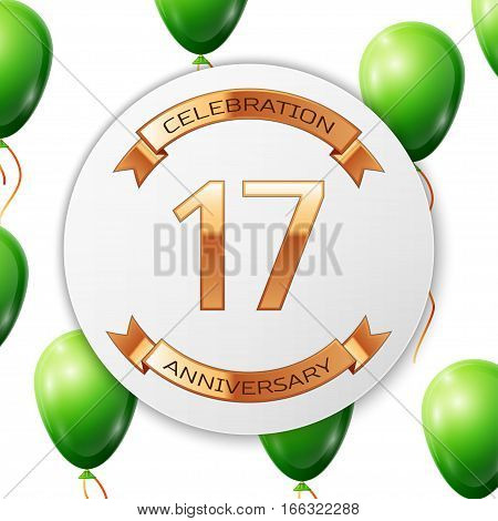 Golden number seventeen years anniversary celebration on white circle paper banner with gold ribbon. Realistic green balloons with ribbon on white background. Vector illustration.