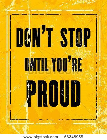 Inspiring motivation quote with text Don't Stop Until You're Proud. Vector typography poster design concept