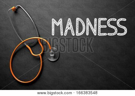 Medical Concept: Madness - Text on Black Chalkboard with Orange Stethoscope. Black Chalkboard with Madness - Medical Concept. 3D Rendering.