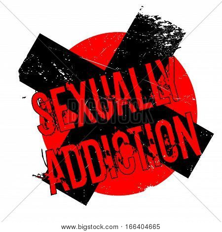 Sexually Addiction rubber stamp. Grunge design with dust scratches. Effects can be easily removed for a clean, crisp look. Color is easily changed.