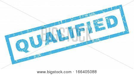 Qualified text rubber seal stamp watermark. Caption inside rectangular shape with grunge design and dirty texture. Inclined vector blue ink sign on a white background.