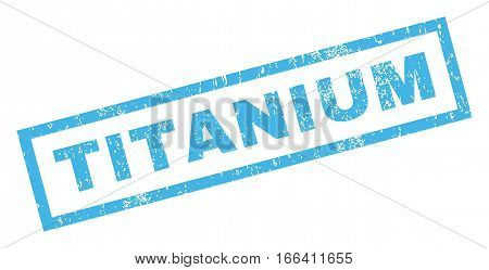 Titanium text rubber seal stamp watermark. Caption inside rectangular shape with grunge design and dirty texture. Inclined vector blue ink emblem on a white background.