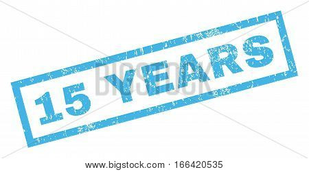 15 Years text rubber seal stamp watermark. Tag inside rectangular banner with grunge design and dust texture. Inclined vector blue ink sign on a white background.