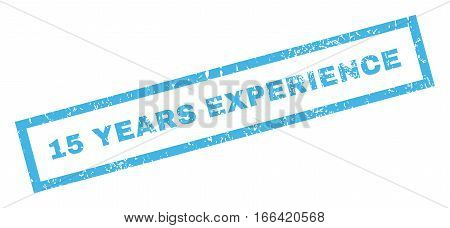 15 Years Experience text rubber seal stamp watermark. Tag inside rectangular banner with grunge design and dirty texture. Inclined vector blue ink sign on a white background.