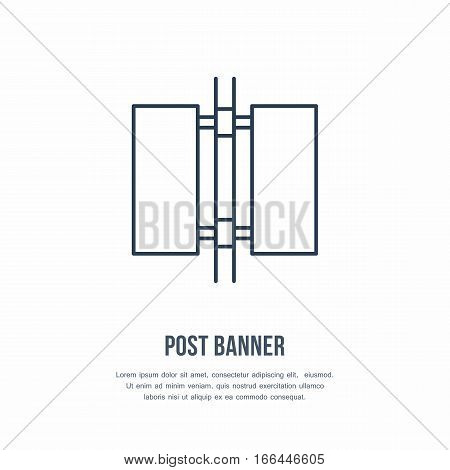 Post banner, street sign line icon. Advertising exhibition, promotion design element. Trade objects flat logo.