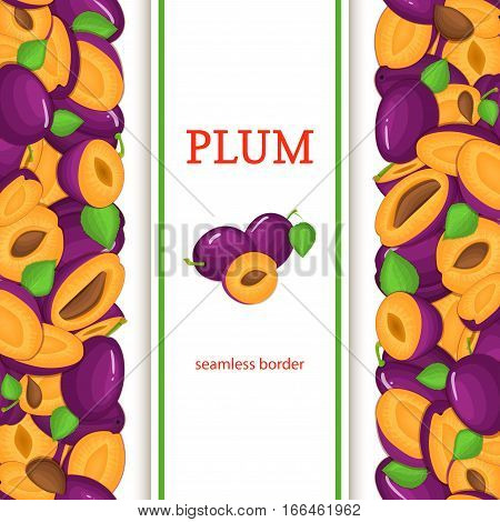 Ripe plum vertical seamless border. Vector illustration card with composition Juisy plums fruits whole and slice, leaf appetizing looking for packaging design of juice breakfast, healthy eating